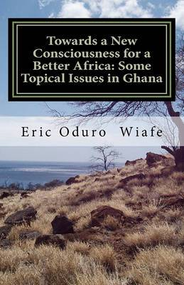 Towards a New Consciousness for a Better Africa: Some Topical Issues in Ghana