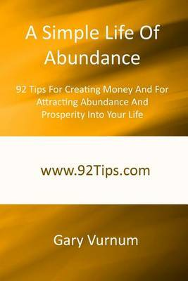 A Simple Life of Abundance: 92 Tips for Creating Money and for Attracting Abundance and Prosperity Into Your Life