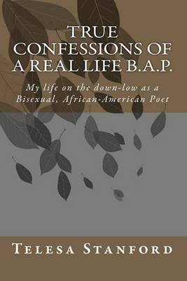True Confessions of a Real Life B.A.P.: My Life on the Down-Low as a Bisexual African-American Poet