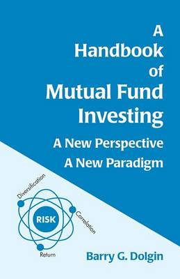 A Handbook of Mutual Fund Investing: A New Perspective, a New Paradigm
