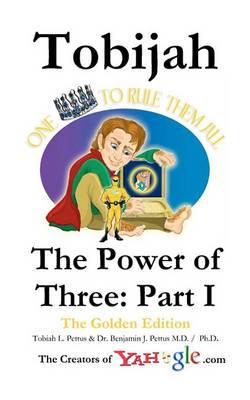 Tobijah - The Power of Three: Part I (the Golden Edition): Tobijah - The Power of Three: Part I Is an Epic Saga of Adventure and Romance Involving a Famous Archeologist, Kights, Castles, Elves, Dwarves, Kobolds, Dinosaurs, Dragons, Giants, Pirates, Enips