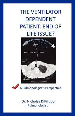 The Ventilator Dependent Patient: End of Life Issue?: A Pulmonologist's Perspective