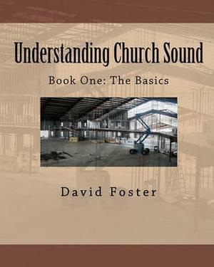 Understanding Church Sound Book One: The Basics