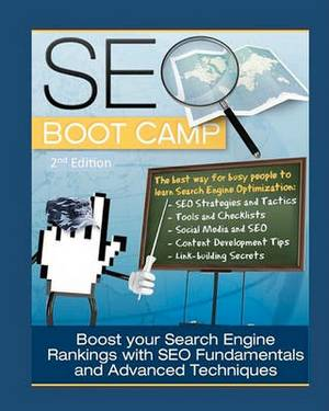 Seo Boot Camp, 2nd Edition: The Seo 101 Training Manual