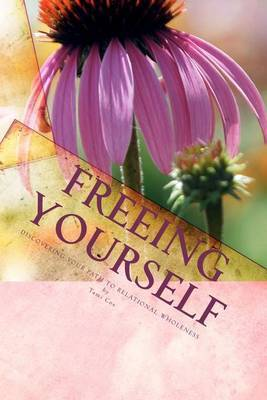Freeing Yourself: Discovering Your Path to Relational Wholeness