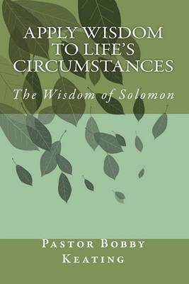 Apply Wisdom to Life's Circumstances: Applying King Solomon's Wisdom