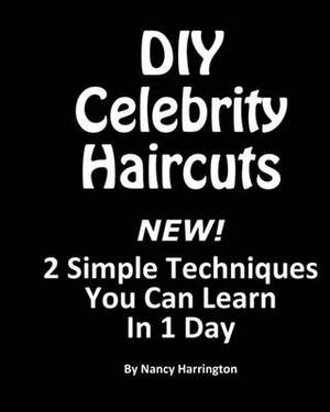 DIY Celebrity Haircuts: Give Yourself a Celebrity Hairstyle with 2 Simple Techniques You Can Learn in 1 Day.