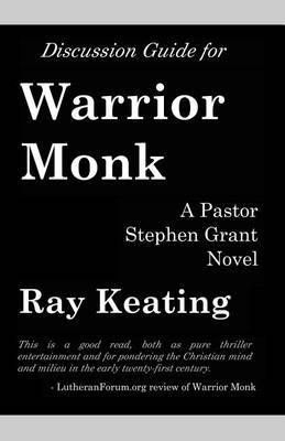 Discussion Guide for Warrior Monk: A Pastor Stephen Grant Novel