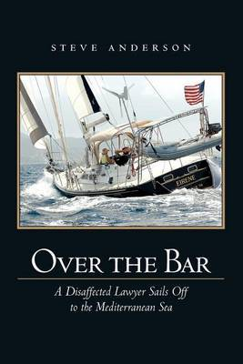 Over the Bar: A Disaffected Lawyer Sails Off to the Mediterranean Sea