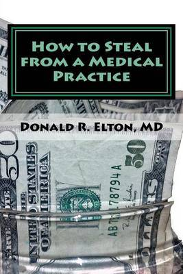 How to Steal from a Medical Practice: ... and How to Prevent It.