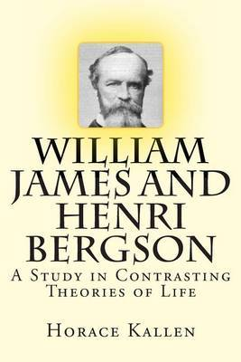 William James and Henri Bergson: A Study in Contrasting Theories of Life