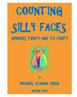 Counting Silly Faces Numbers Thirty-One to Forty: Volume Four