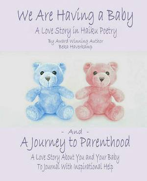 We Are Having a Baby and a Journey to Parenthood: A Love Story in Haiku Poetry and a Love Story about You and Your Baby to Journal with Inspirational Help
