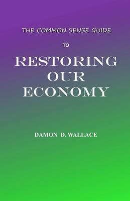 The Common Sense Guide to Restoring Our Economy: The Beginning