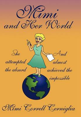 Mimi and Her World: She Attempted the Absurd - And Almost Achieved the Impossible.