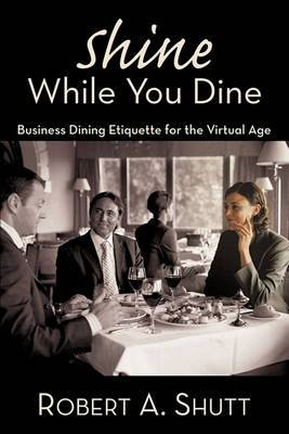 Shine While You Dine:  Business Dining Etiquette for the Virtual Age