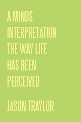 A Minds Interpretation The Way Life Has Been Perceived