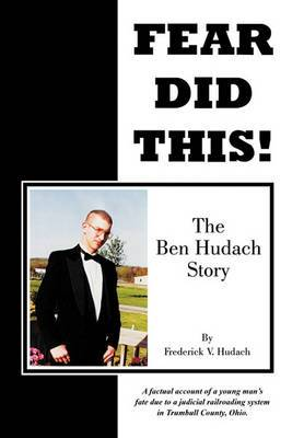 Fear Did This!: The Ben Hudach Story
