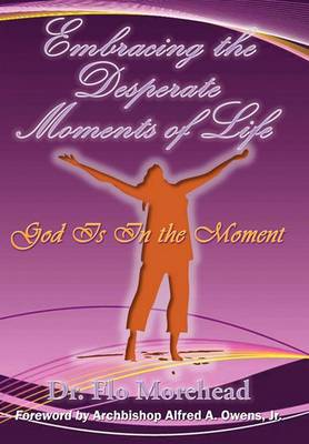 Embracing the Desperate Moments of Life: God is in the Moment