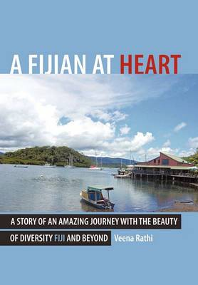 A Fijian At Heart: A Story Of An Amazing Journey With the Beauty Of Diversity Fiji and Beyond