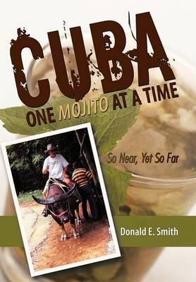 CUBA - One Mojito At A Time: So Near, Yet So Far