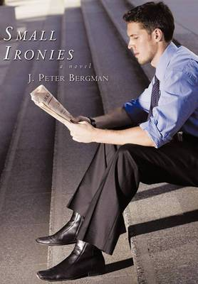 Small Ironies: A Novel