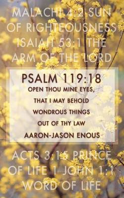 Psalm 119: 18 Open Thou Mine Eyes, That I May Behold Wondrous Things Out of Thy Law