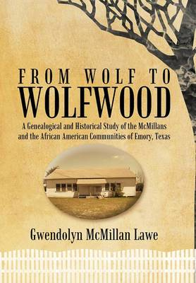 From Wolf to Wolfwood: A Genealogical and Historical Study of the McMillans and the African American Communities of Emory, Texas