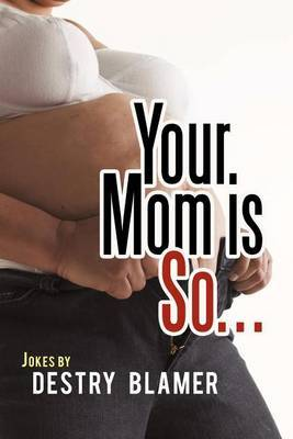 Your Mom is So...