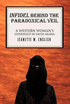 Infidel Behind the Paradoxical Veil: A Western Woman's Experience in Saudi Arabia