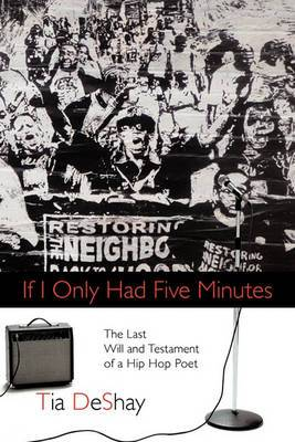 If I Only Had Five Minutes: The Last Will and Testament of a Hip Hop Poet