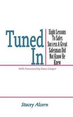 Tuned In: Eight Lessons To Sales Success A Great Salesman Did Not Know He Knew