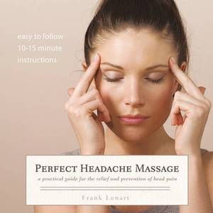 Perfect Headache Massage: A Practical Guide for the Relief and Prevention of Head Pain