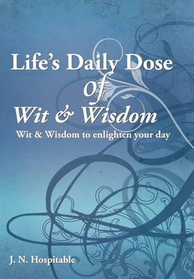 Life's Daily Dose of Wit & Wisdom: Wit & Wisdom to Enlighten Your Day