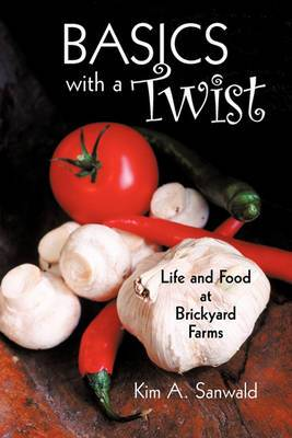 Basics with a Twist: LIfe and Food at Brickyard Farms