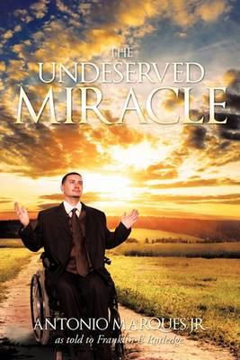 The Undeserved Miracle: as Told to Franklin E. Rutledge