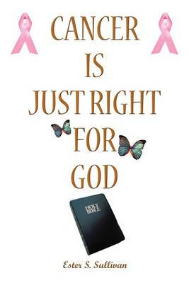 Cancer Is Just Right For God: A Twelve Years Survivor