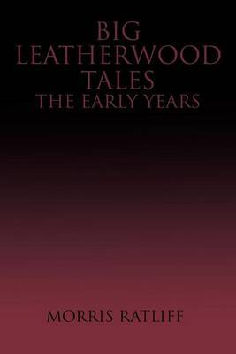 Big Leatherwood Tales-The Early Years