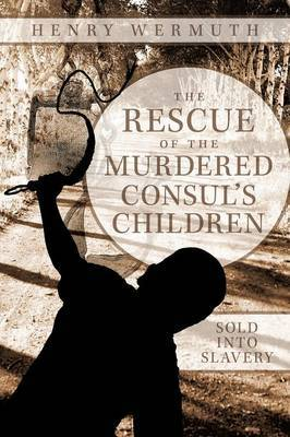 The Rescue of the Murdered Consul's Children: Sold into Slavery