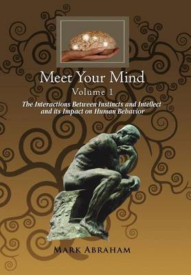 Meet Your Mind Volume 1: The Interactions Between Instincts and Intellect and Its Impact on Human Behavior
