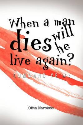 When a Man Dies Will He Live Again?