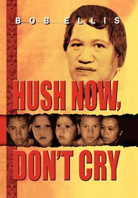 Hush Now, Don't Cry