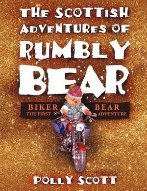 The Scottish Adventures of Rumbly Bear: Biker Bear - The First Adventure