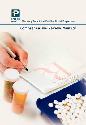 Pharmacy Technician Certified Board Preparation: Comprehensive Review Manual: Comprehensive Review Manual