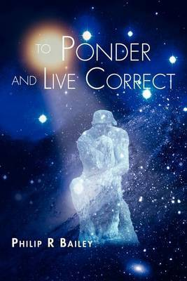 To Ponder and Live Correct