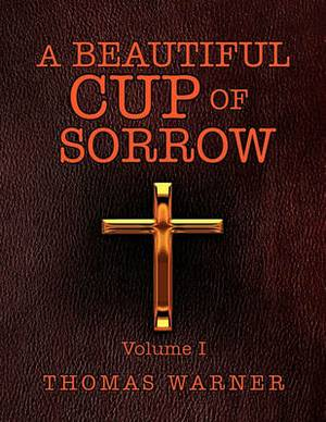 A Beautiful Cup of Sorrow: Volume 1