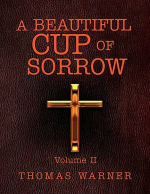 A Beautiful Cup of Sorrow: Volume II