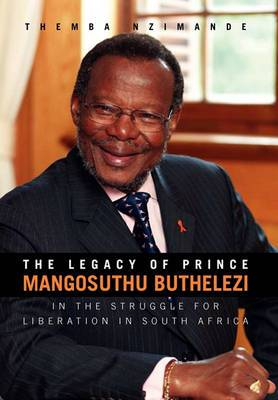 The Legacy of Prince Mangosuthu Buthelezi: In the Struggle for Liberation in South Africa