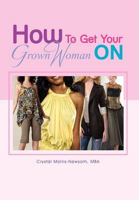 How to Get Your Grown Woman on