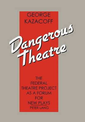 Dangerous Theatre: The Federal Theatre Project as a Forum for New Plays